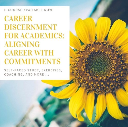 """This e-course announcement shows a yellow sunflower and blue sky. It includes a textbox with the following information: """"E-COURSE AVAILABLE NOW! Career Discernment for Academics: Aligning Career with Commitments. Self-paced study, exercises, coaching, and more ..."""""""