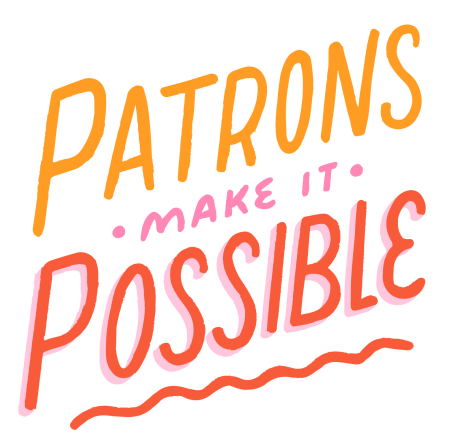 "Image reads ""Patrons Make it Possible"" in a squiggly script, fading orange to red."