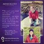 "This feature for Agnes Scott College's #EachForEqual campaign includes logos, the hashtags #IWD2020 and #EachForEqual, and with two images of Beth Godbee wearing orange in nature. The feature has a purple background and includes the following quote: ""We can't just think our way out of incredible injustices … we must feel and act, too. We need our heart, head, and hands for envisioning and enacting a more just world."""