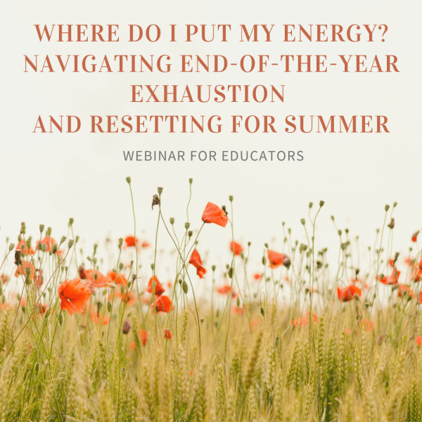 "This image shows a field of tall green and brown grasses with even taller green buds and orange-red flowers: all pointing upward at the webinar information: ""Where Do I Put My Energy? Navigating End-of-the-Year Exhaustion and Resetting for Summer."""