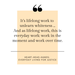 """This image shares the quote: """"It's lifelong work to unlearn whiteness … And as lifelong work, this is everyday work: work in the moment and work over time""""—in black font against a light orange textbox and white border."""