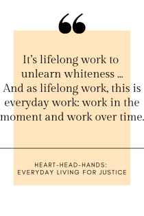 "This image shares the quote: ""It's lifelong work to unlearn whiteness … And as lifelong work, this is everyday work: work in the moment and work over time""—in black font against a light orange textbox and white border."