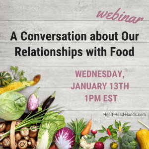 "This ad shares the webinar's name ""A Conversation about Our Relationships with Food,"" the date ""Wednesday, January 13th at 1pm EST,"" and the website address ""Heart-Head-Hands.com."" Colorful foods are arranged along the bottom, and the background shows light gray wooden planks."