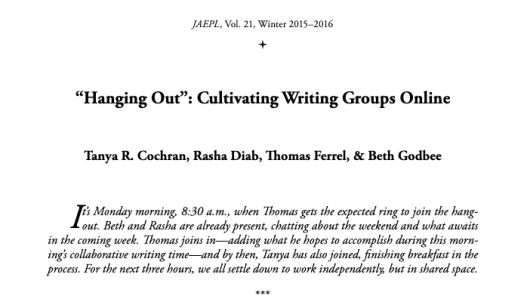 "This screenshot shows the start of the reflective essay, ""'Hanging Out': Cultivating Writing Groups Online,"" co-authored with former writing group members Tanya Cochran, Rasha Diab, and Thomas Ferrel—published in JAEPL in Winter 2015-2016. The page is white with blank font, showing the article's article, author names, and opening paragraph."