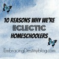 10 Reasons Why We're Eclectic Homeschoolers @ heartandsoulhomeschooling.com