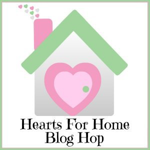Hearts for Home Blog Hop ~ April 23