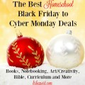 The best Black Friday and Cyber Monday deals for homeschoolers. Art, Bible, books, and more!