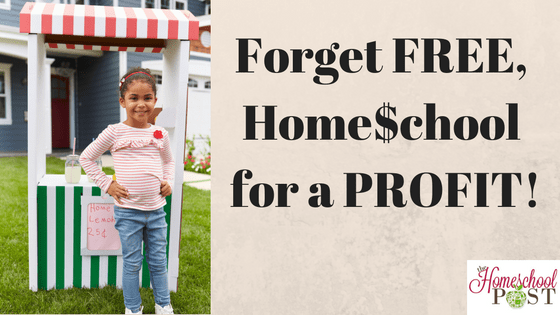 Forget FREE, Homeschool For A Profit!