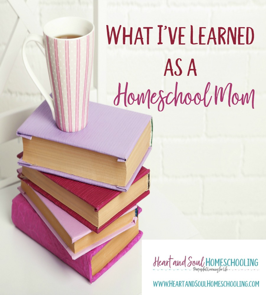 What I've Learned as a Homeschool Mom: 5 lifes lessons from 20 years of homeschooling
