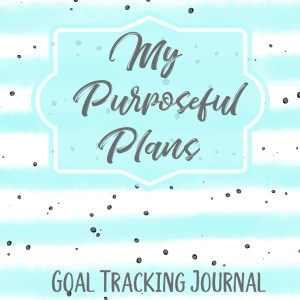My Purposeful Plans goal tracking journal | softcover available on Amazon