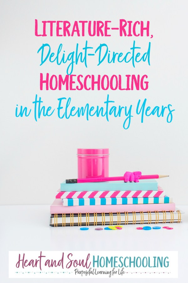 Literature-Rich, Delight-Directed Homeschooling in the Elementary Years