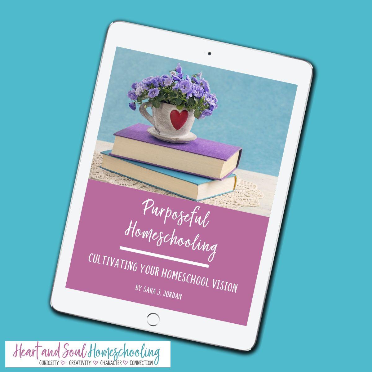 Purposeful Homeschooling: Cultivating Your Homeschool Vision (pdf workbook)