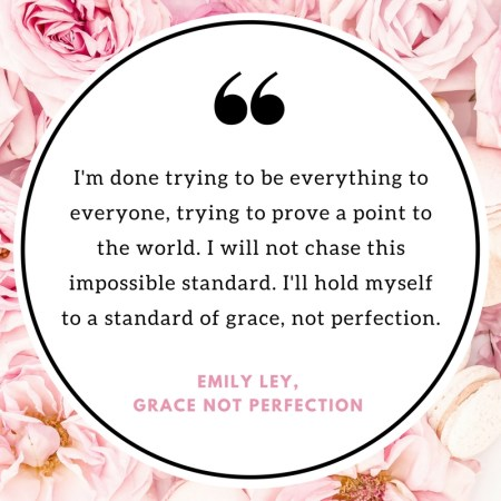 Learning To Live With Grace Above Perfection
