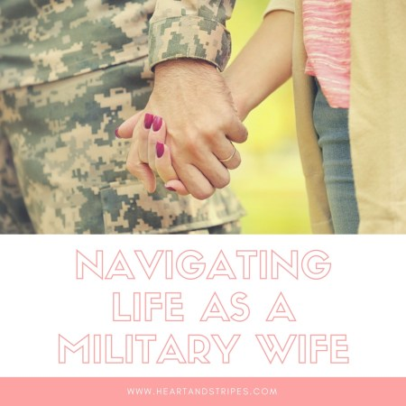 Navigating Life As A Military Wife - Heart & Stripes
