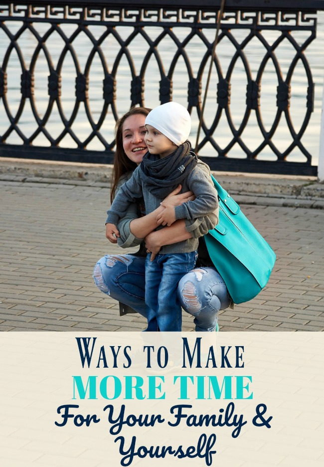 Ways to Make More Time For Your Family & Yourself