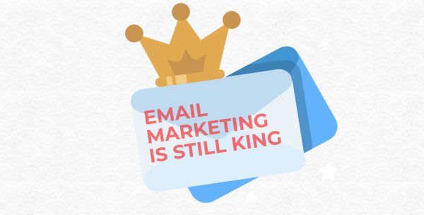 email marketing is still king