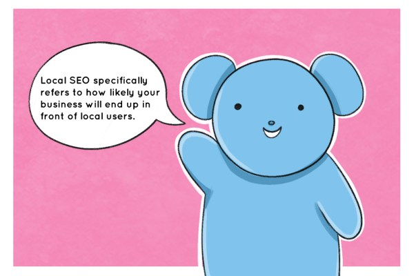 Heartbrain Bear wants you to know that local SEO shows your business to folks in your area