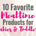 10 Favorite Mealtime Products for Babies & Toddlers
