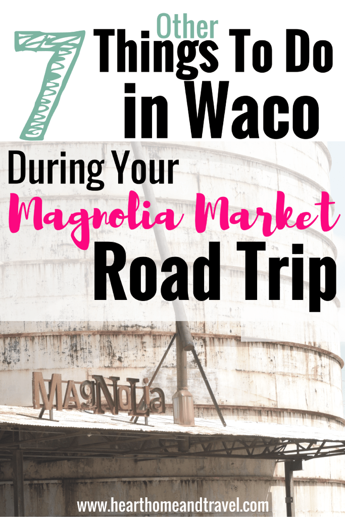 7 Other Things To Do in Waco During Your Magnolia Market Road Trip
