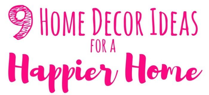 9 Home Decor Ideas for a Happier Home
