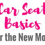Car Seat Basics for the New Mom