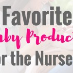 Favorite Baby Products for the Nursery