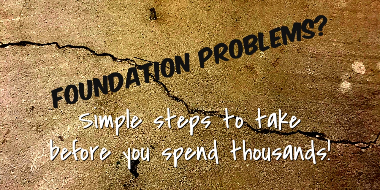 Foundation Problems? Simple Steps to Take Before you Spend
