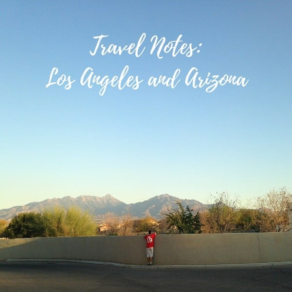 Travel Notes- Los Angeles and Arizona