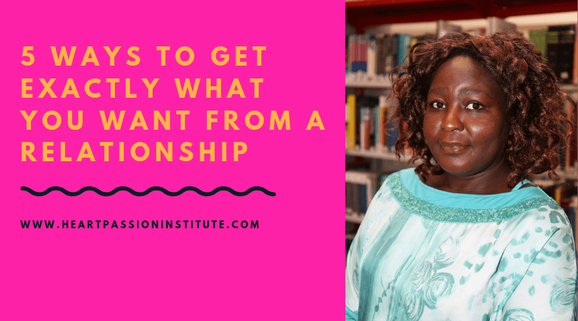 5 ways to get exactly what you want in a relationship.