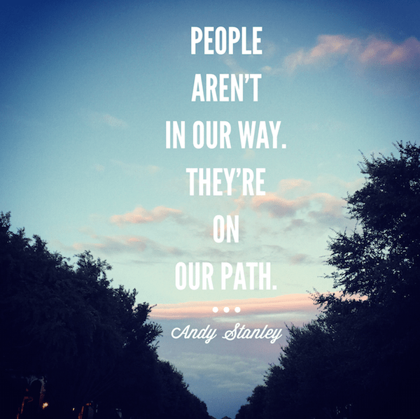 Andy Stanley quote People aren't in our way