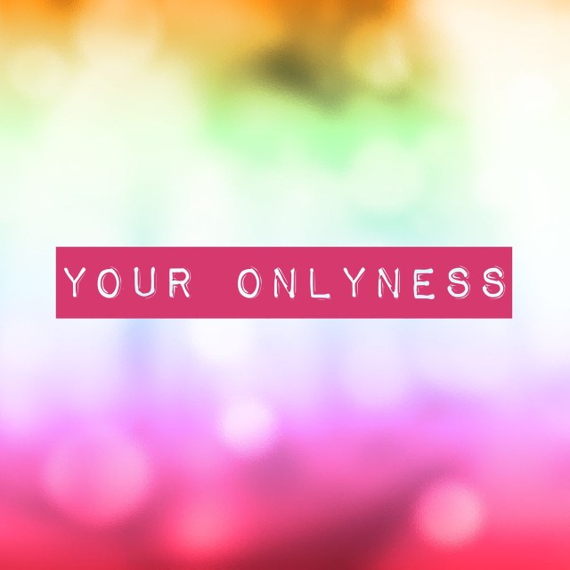 Your Onlyness