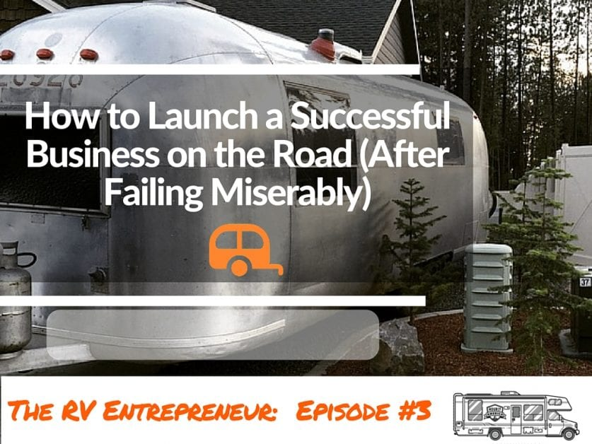 RVE 003: How to Launch a Successful Business on the Road (After Failing Miserably)
