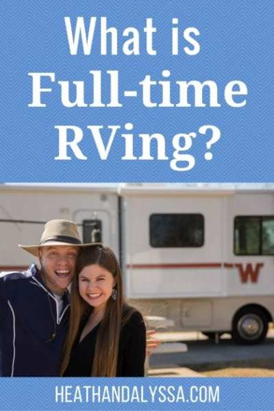 """I tell people that I am a """"full-timer"""", fulling expecting them to know what that means. In this post, we will explain what it means to be a full-time RVer."""