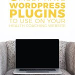 6 Must-Have WordPress Plugins to Use on Your Health Coaching Website - Heather Dauphiny Creative