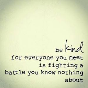 be kind for everyone has a story