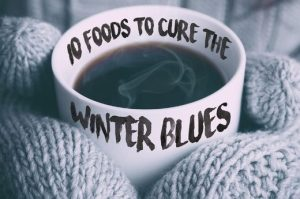 top ten foods to combat the winter blues