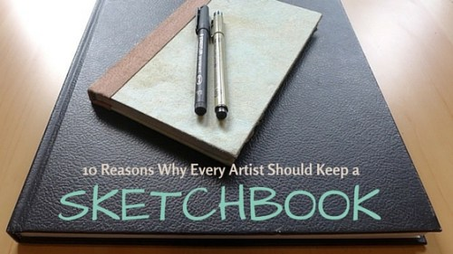 10 Reasons Why Every Artist Should Keep a Sketchbook