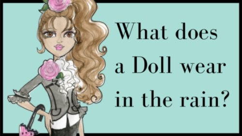 What does a doll wear in the rain?