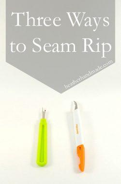 Three Ways to Seam Rip // heatherhandmade.com