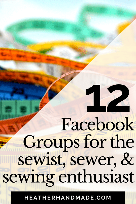 12 Facebook Groups for the Sewist, Sewer, and Sewing Enthusiast // heatherhandmade.com