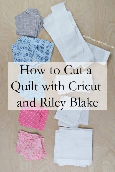 How to Cut a Quilt with Cricut and Riley Blake // heatherhandmade.com