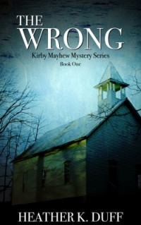 The Wrong - Kirby Mayhew Mystery by Heather K. Duff