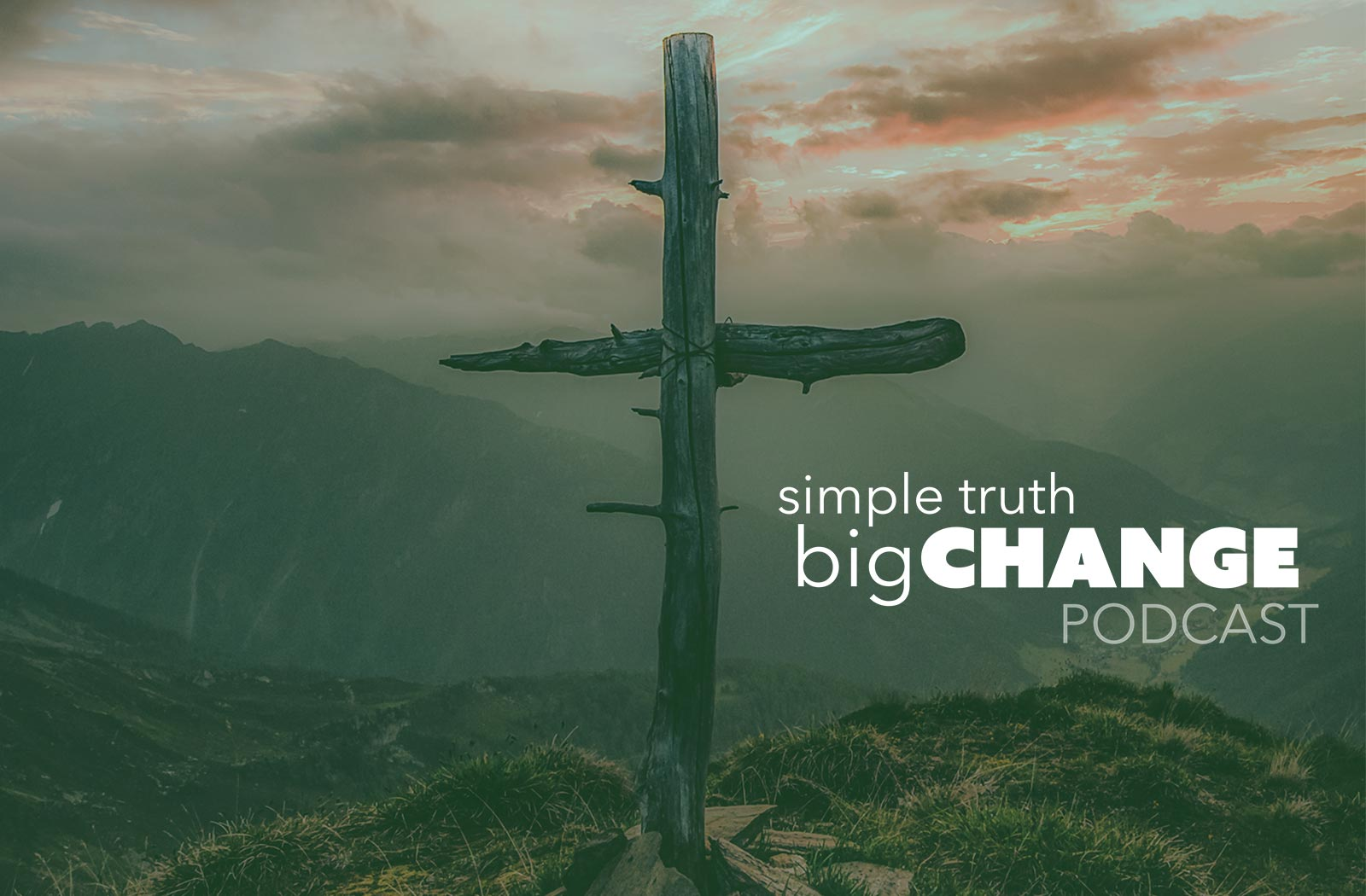 Cross with mountains in the background. Title: Simple Truth Big Change Podcast