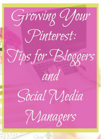 Growing Your Pinterest: Tips for Bloggers and Social Media Managers
