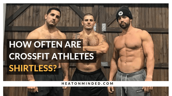 How Often Are Crossfit Athletes Shirtless?