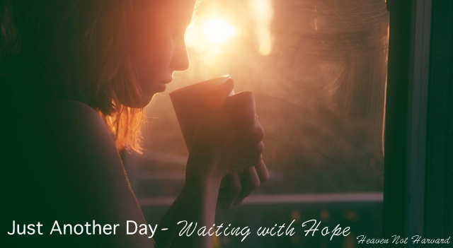 Just Another Day – Waiting with Hope