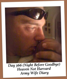 Day 366 - Deployment Diary of an Army Wife - Heaven Not Harvard