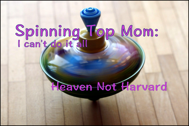 Are you a Spinning Top Mom - trying to get it all done, everyday, and wondering why you're failing? Maybe it's time to get real, and get really okay with letting that spinning top stop.