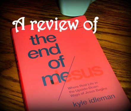 """Were you encouraged and inspired by """"Not a Fan""""? If so, The End of Me by Kyle Idleman will bring Jesus' teachings to life in a real way we can live today. Heaven Not Harvard"""