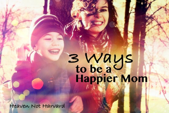 3 Ways to be a Happier Mom